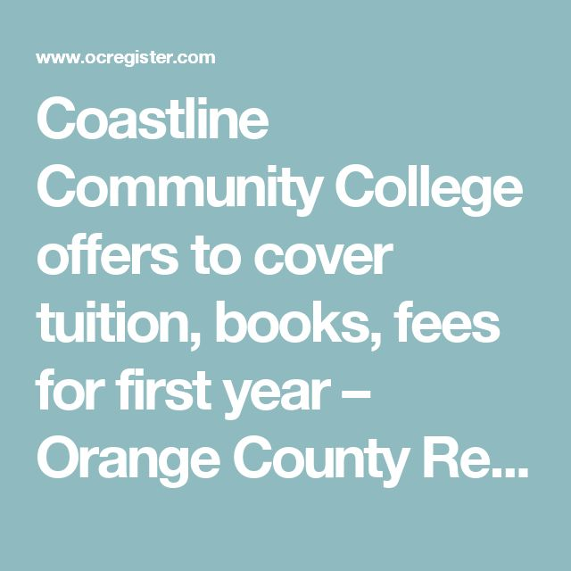 Coastline Community College offers to cover tuition, books, fees for first year – Orange County Register