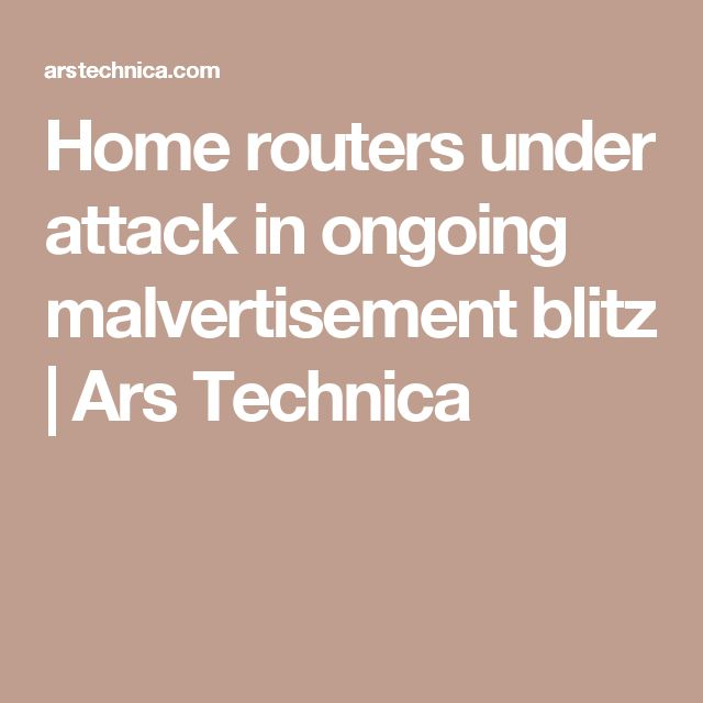 Home routers under attack in ongoing malvertisement blitz | Ars Technica
