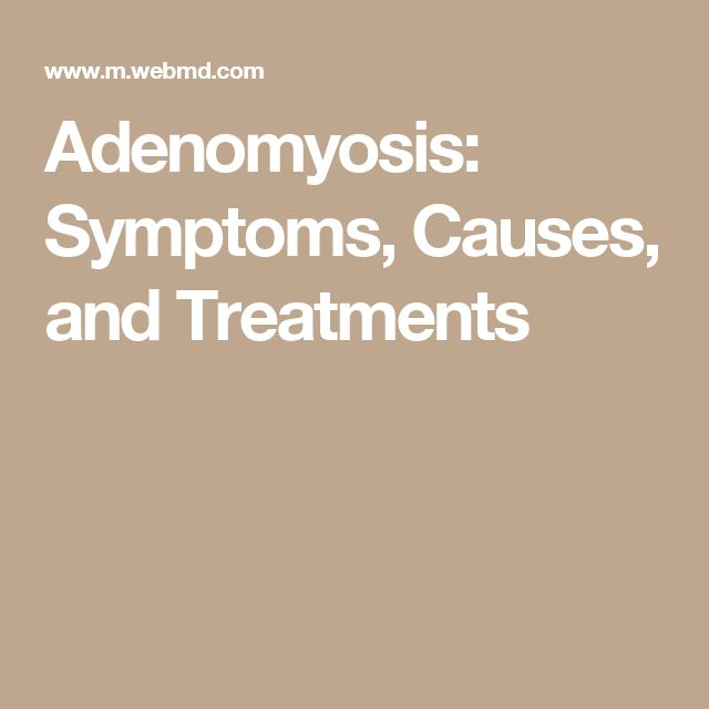 Adenomyosis: Symptoms, Causes, and Treatments