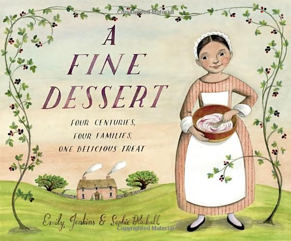 A Fine Dessert: Four Centuries, Four Families, One Delicious Treat: Emily Jenkins, Sophie Blackall | My new favorite book a great way to explore he history of food, technology and families with children.