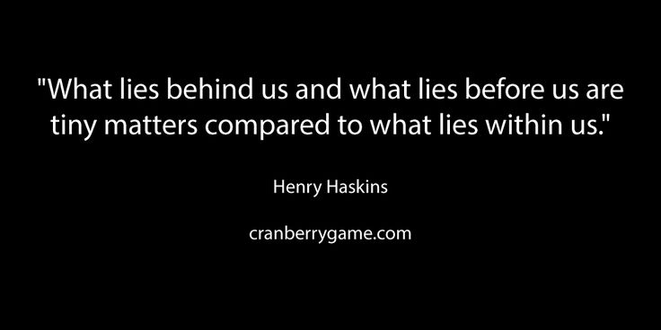 What lies behind us and what lies before us are tiny matters compared to what - Henry Haskins #quote #goodword #motivation