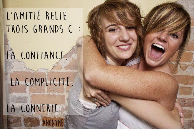 """""""L'amitié relie trois grands C : La confiance,La complicité,La connerie."""""""