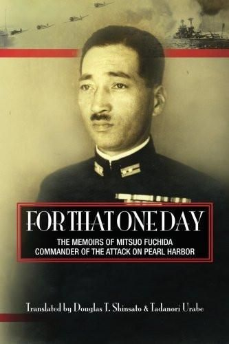 For That One Day: The Memoirs of Mitsuo Fuchida, the Commander of the Attack on Pearl Harbor