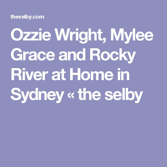 Ozzie Wright, Mylee Grace and Rocky River at Home in Sydney «  the selby
