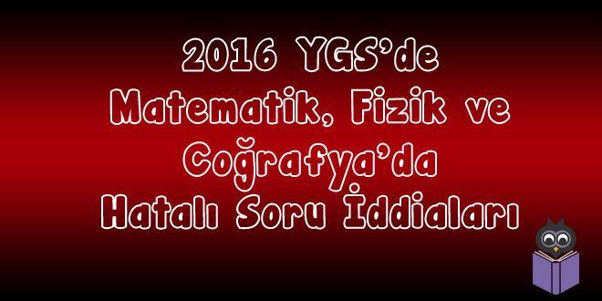 2016 YGS'de Matematik, Fizik ve Coğrafya'da Hatalı Soru İddiaları