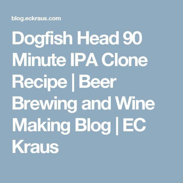 Dogfish Head 90 Minute IPA Clone Recipe | Beer Brewing and Wine Making Blog | EC Kraus