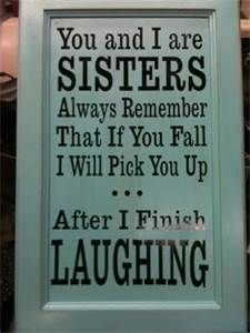 Funny Sister Quotes. This is awesome for Laura and Amanda!!
