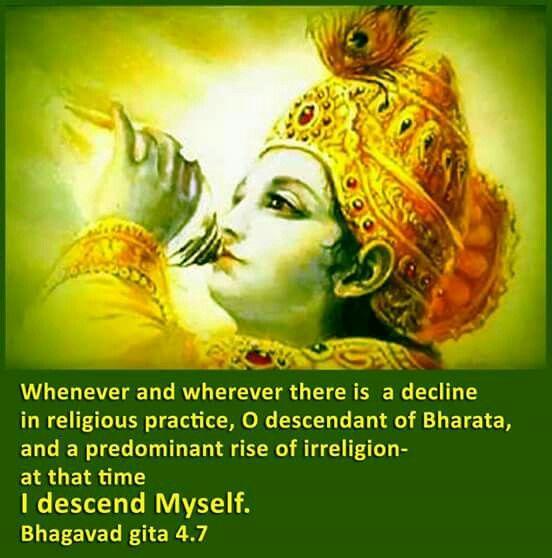 यदा यदा हि धर्मस्य ग्लानिर्भवति भारत ।  अभ्युत्थानमधर्मस्य तदात्मानं सृजाम्यहम्   yada yada hi dharmasya glanir bhavati bharata abhyutthanam adharmasya tadatmanam srjamy aham