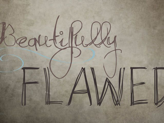 What is one of your flaws?