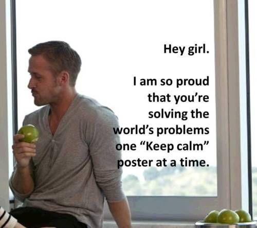 Keep calm and read Ryan Gosling memes :)