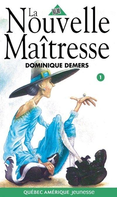 La nouvelle maîtresse / Dominique Demers.   Éditions Québec Amérique.