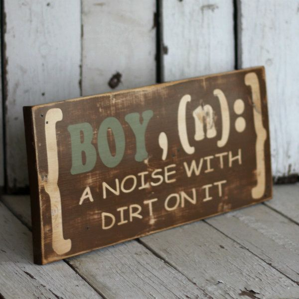 """""""BOY, (n): a noise with dirt on it"""" - One of my favorite quotes about boys. My friend made one of these for kase's room. <3"""