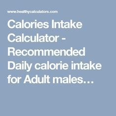 Calories Intake Calculator - Recommended Daily calorie intake for Adult males…