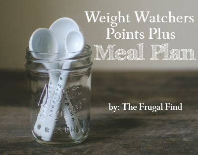 Weight Watchers Points Plus Meal Plan Week of 2/1 - The Frugal Find - Save More, Give More, Live More.
