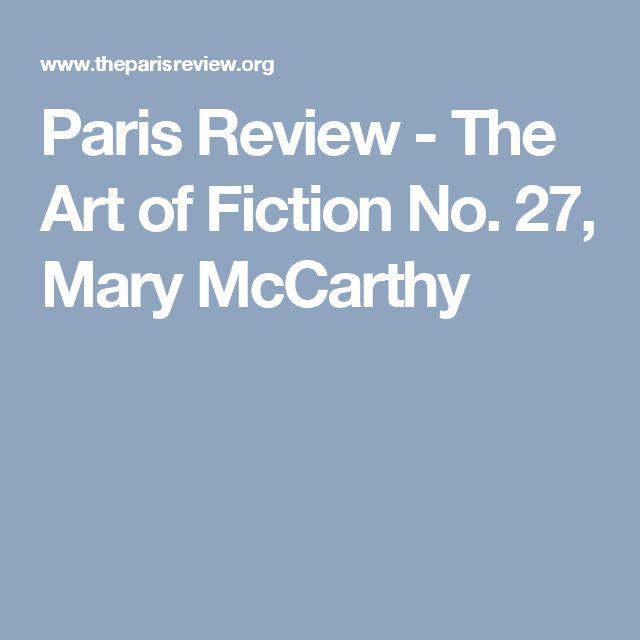 Paris Review - The Art of Fiction No. 27, Mary McCarthy
