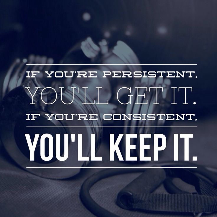 If you're persistent, you'll get it. If you're consistent, you'll keep it - Fitness quotes about honesty and commitment