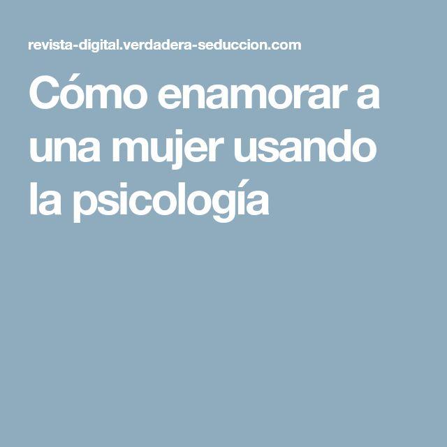 Cómo enamorar a una mujer usando la psicología