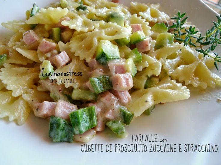 Cucinanostress  : FARFALLE con ZUCCHINE STRACCHINO e CUBETTI DI PROS...