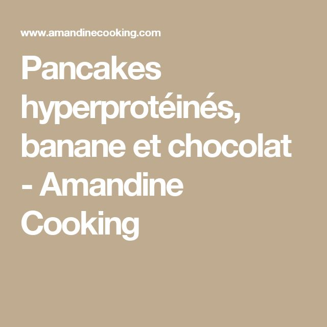 Pancakes hyperprotéinés, banane et chocolat - Amandine Cooking
