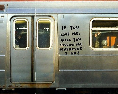 If you love me, will you follow me wherever I go?