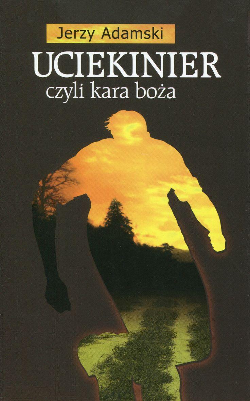 """""""Uciekinier czyli kara boża"""" Jerzy Adamski Cover by Piotr Chatkowski Published by Wydawnictwo Iskry 2002"""