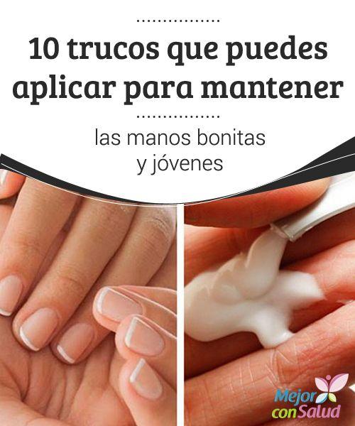 10 trucos que puedes aplicar para mantener las manos bonitas y jóvenes Las manos son nuestra carta de presentación al mundo y también son nuestra mayor herramienta de trabajo todos los días.