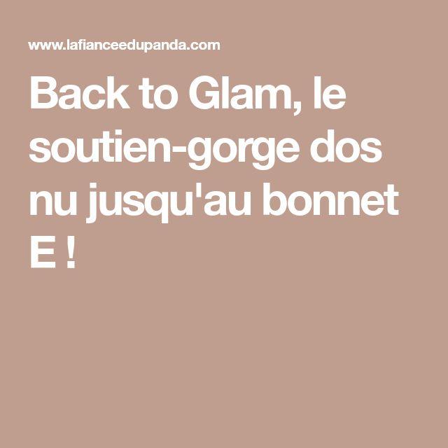 Back to Glam, le soutien-gorge dos nu jusqu'au bonnet E !