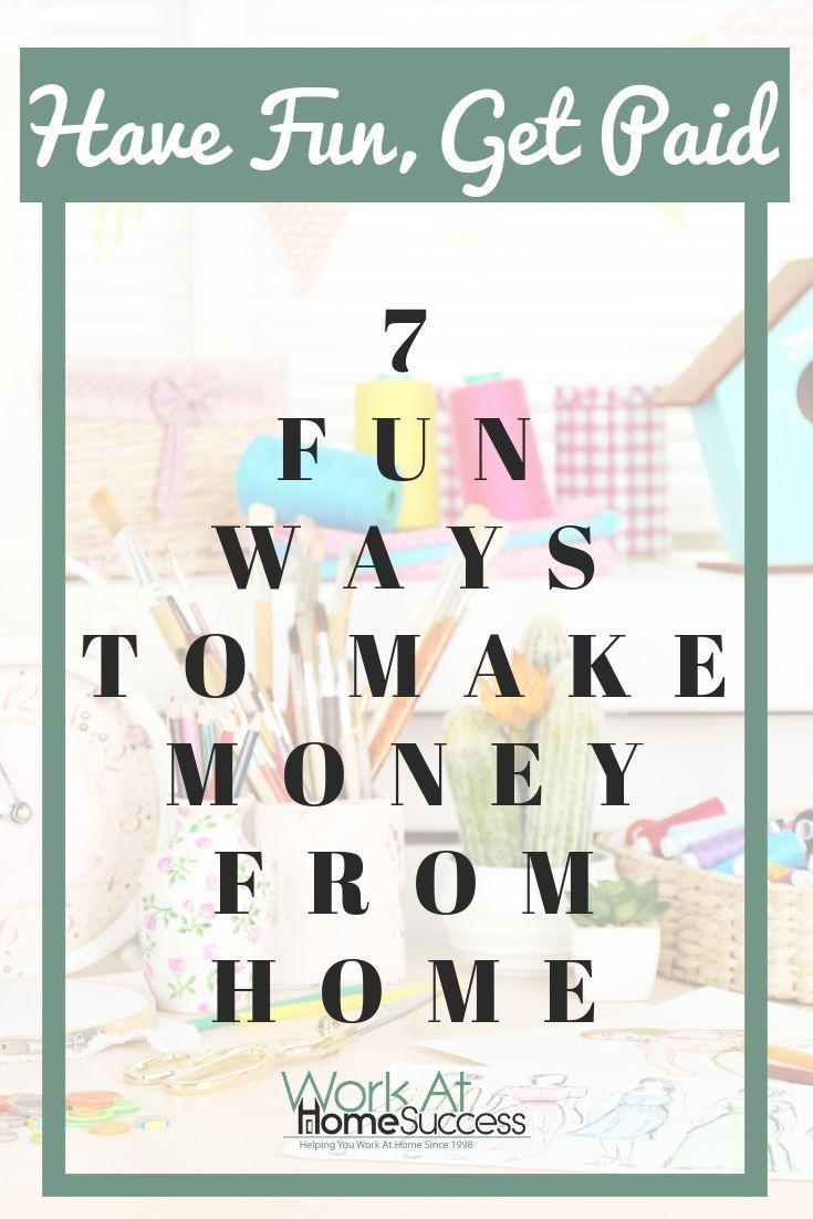 Have Fun Get Paid 7 Fun Ways To Make Money From Home Money From Home Way To Make Money Make Money From Home