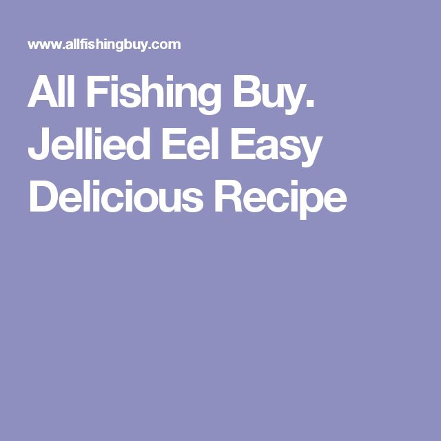 All Fishing Buy. Jellied Eel Easy Delicious Recipe