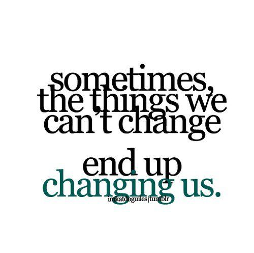 Quotes: Changing Is Good, True Quotes, My Life, Wisdom, Truths, So True, Case, Living, Inspiration Quotes