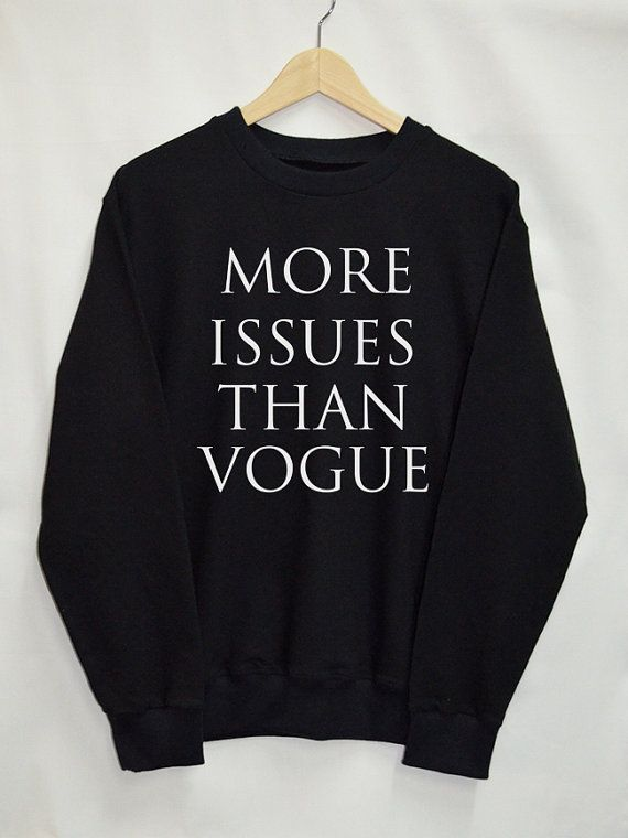 More Issues Than Vogue Shirt Sweatshirt Clothing Sweater Top Tumblr Fashion Funny Text Slogan Dope Jumper tee swag quote
