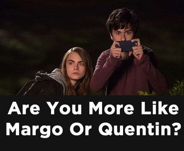 "Are You More Like Margo Or Quentin From ""Paper Towns""- I am more like Margo!"