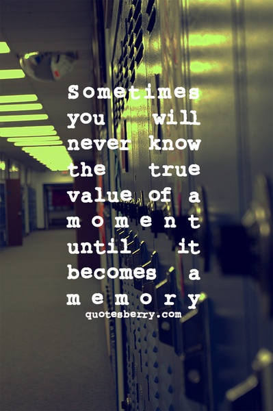 Sometimes you will never know the true value of a moment ...