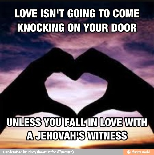 Love isn't going to knock on your door, unless you fall in love with a Jehovah's Witness. #funny #love