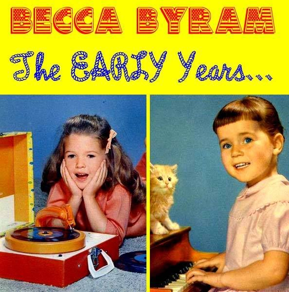 BECCA BYRAM The Early Years.