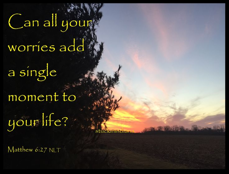 """""""Can all your worries add a single moment to your life?"""" Matthew 6:27 NLT #bible #scripture #scriptureoftheday"""