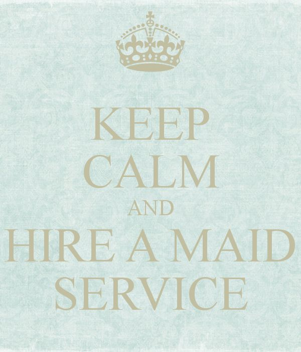 KEEP CALM AND HIRE A MAID SERVICE