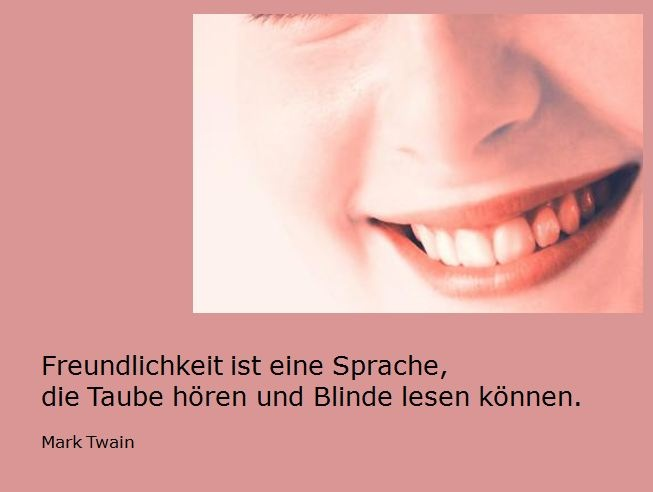 Freundlichkeit Be friendly than deaf will hear it and blind will see it