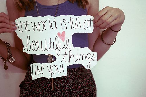 The world is full of beautiful things.