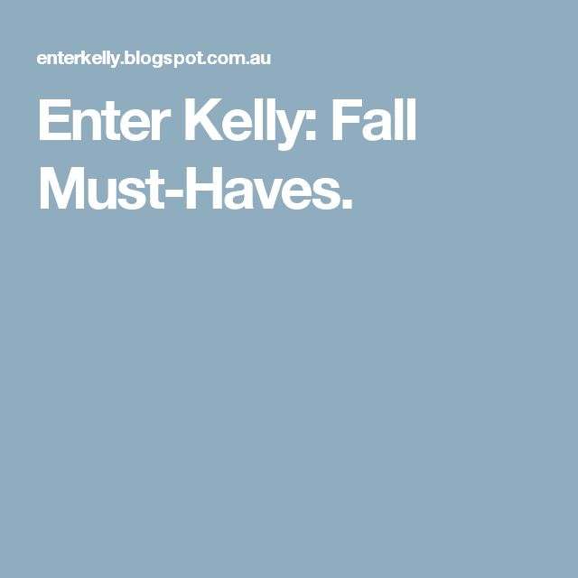 Enter Kelly: Fall Must-Haves.