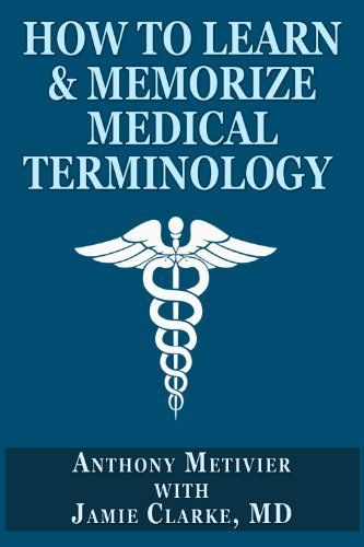 How to Learn & Memorize Medical Terminology ... Using a Memory Palace Specifically Designed for Achieving Medical Fluency (Magnetic Memory Series) by Anthony Metivier, http://www.amazon.com/dp/B00C4CFJXK/ref=cm_sw_r_pi_dp_oImzrb0X8E55K