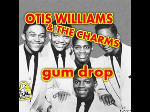 Otis Williams and The Charms were a well known Doo Wop group from the 1950's.  This Otis Williams is no relations to the Temptations' Otis Williams.  Their biggest hit was Hearts of Stone in 1954.  Gum Drop is played often now on XMSirus, but it did not chart after releasingn in 1954. The Crew Cuts covered it in 1955 when it did chart,