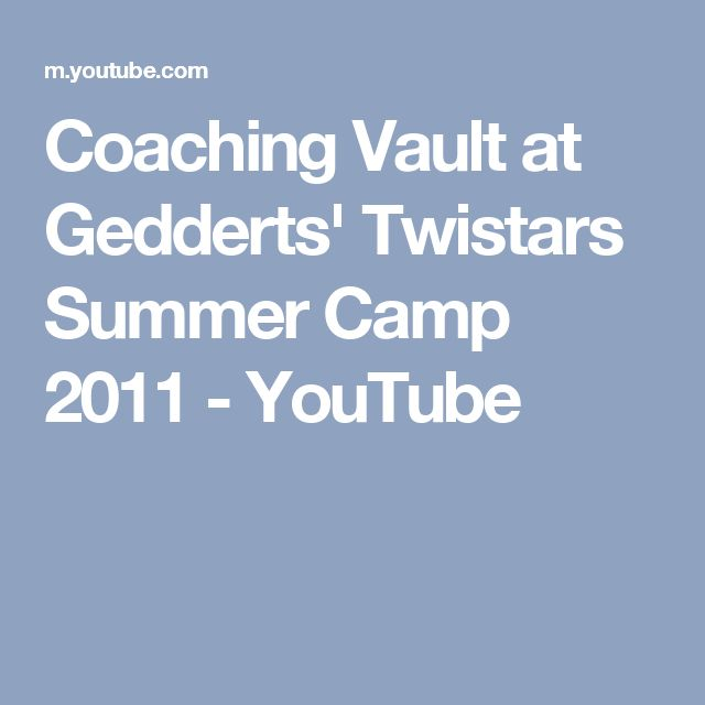 Coaching Vault at Gedderts' Twistars Summer Camp 2011 - YouTube