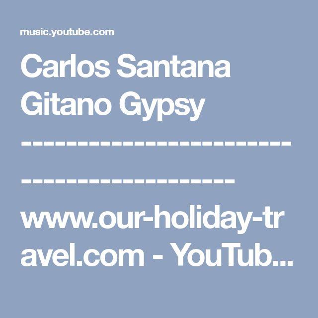 Carlos Santana Gitano Gypsy ------------------------------------------- www.our-holiday-travel.com - YouTube Music
