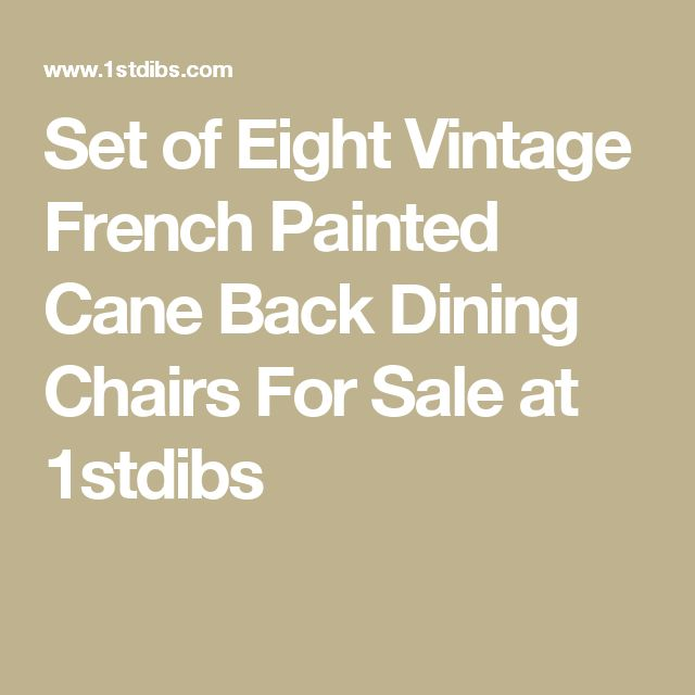 Set of Eight Vintage French Painted Cane Back Dining Chairs For Sale at 1stdibs