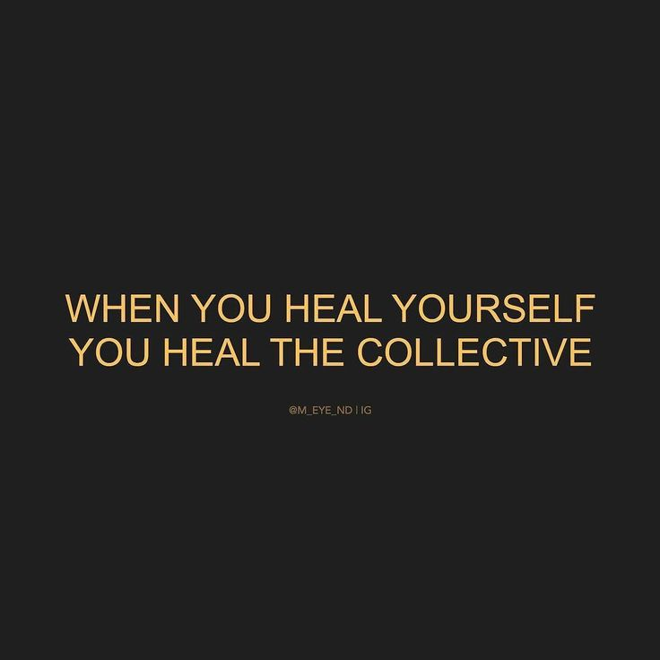 When you heal yourself, you heal the collective...
