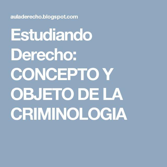 Estudiando Derecho: CONCEPTO Y OBJETO DE LA CRIMINOLOGIA