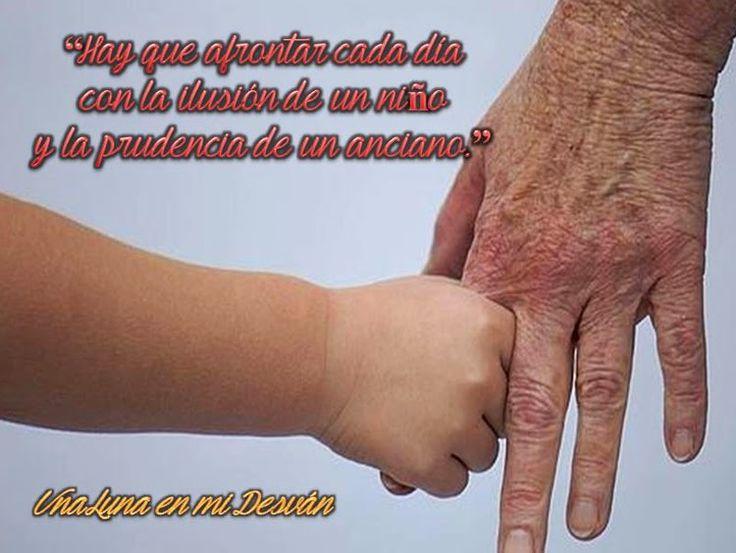Hay que afrontar cada día con la ilusión de un niño y la prudencia de un anciano.