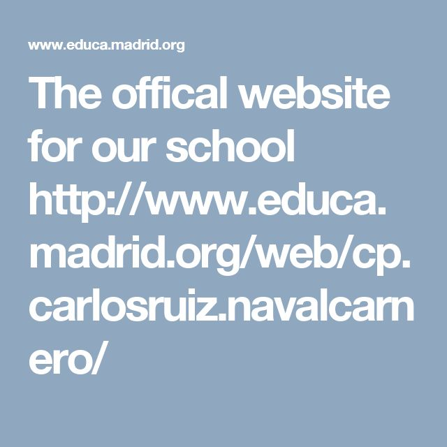 The offical website for our school http://www.educa.madrid.org/web/cp.carlosruiz.navalcarnero/