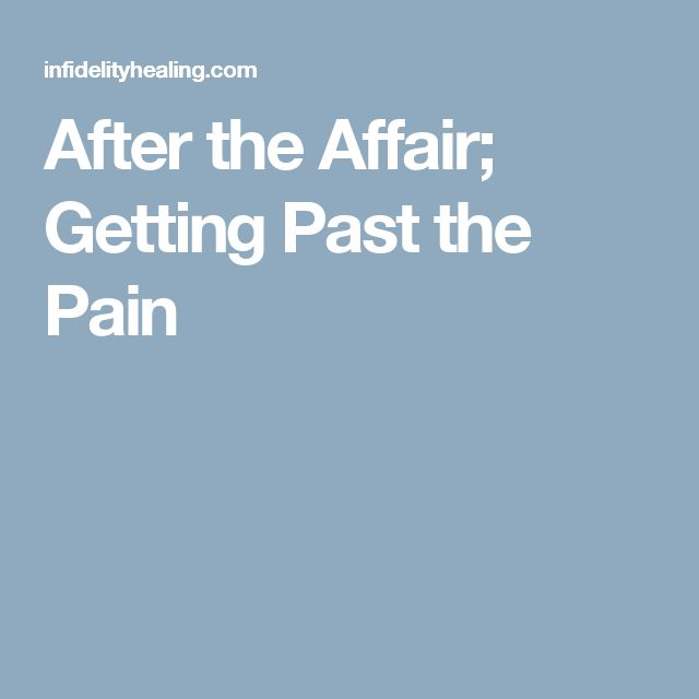 After the Affair; Getting Past the Pain